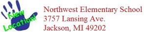 New Location, Northwest Elementary School 3757 Lansing Ave. Jackson, MI 49202